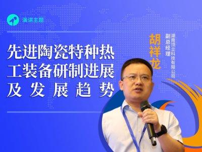 【论坛报告】湖南顶立科技有限公司胡祥龙《先进陶瓷特种热工装备研制进展及发展趋势》